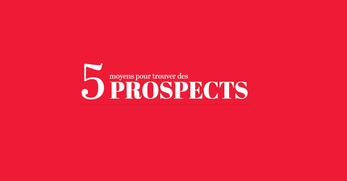 5 moyens pour trouver des prospects !