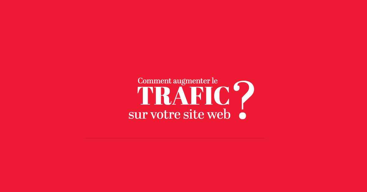Comment augmenter le trafic sur votre site web ?