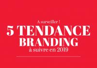 5tendance branding a suivre en 2019