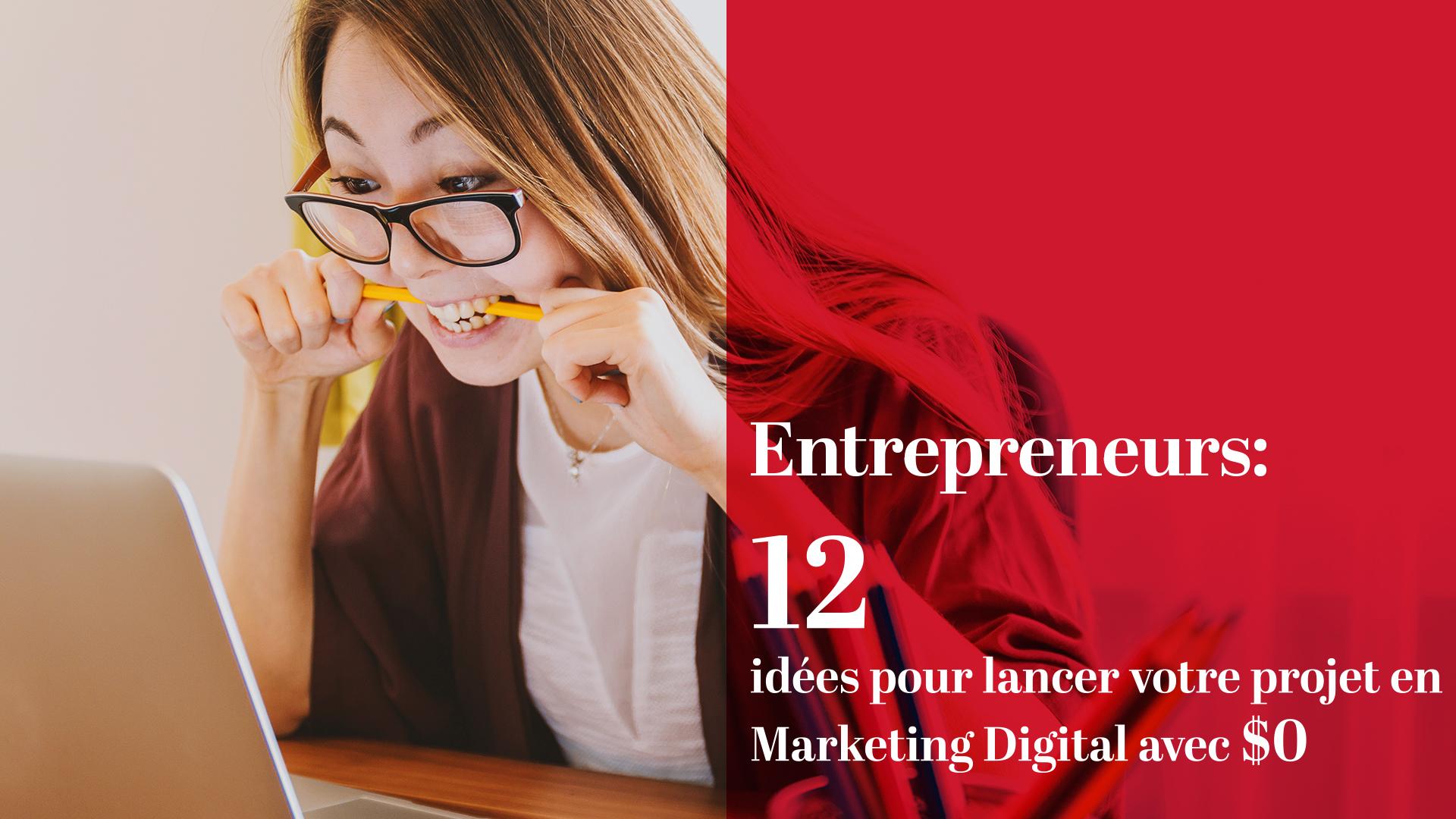 12 idées pour lancer votre projet en marketing digital avec 0 $ !