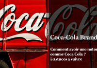 Coca cola Stratégie 5 astuces pour construire votre notoriété