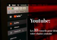 Les 10 conseils pour démarrer votre chaîne YouTube