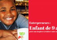 entrepreneur de 9 ans peut vous inspirer à réaliser votre succes
