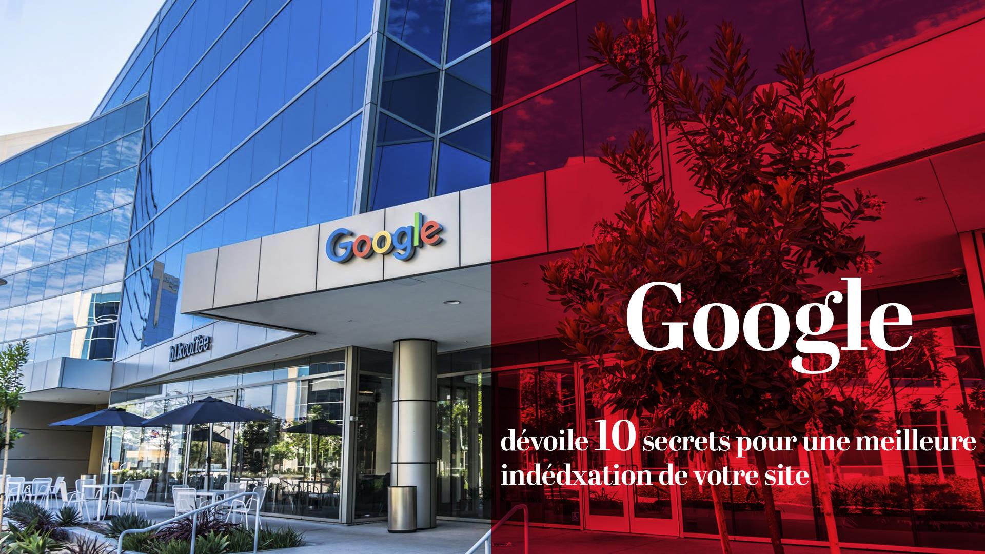 Google dévoile 10 secrets pour une meilleure indexation de votre site !