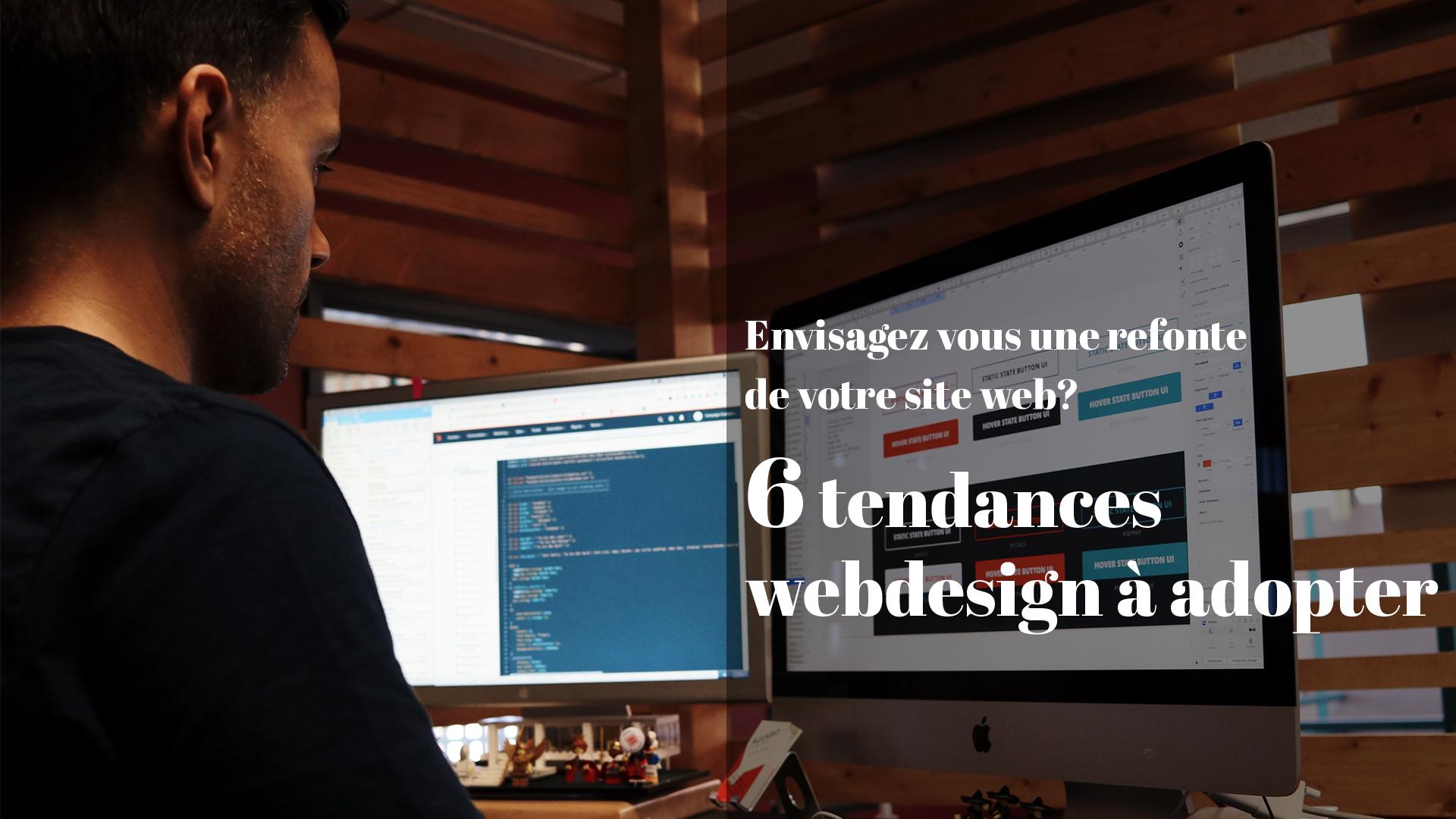 Envisagez-vous une refonte de votre site Web : 6 tendances Webdesign à adopter !