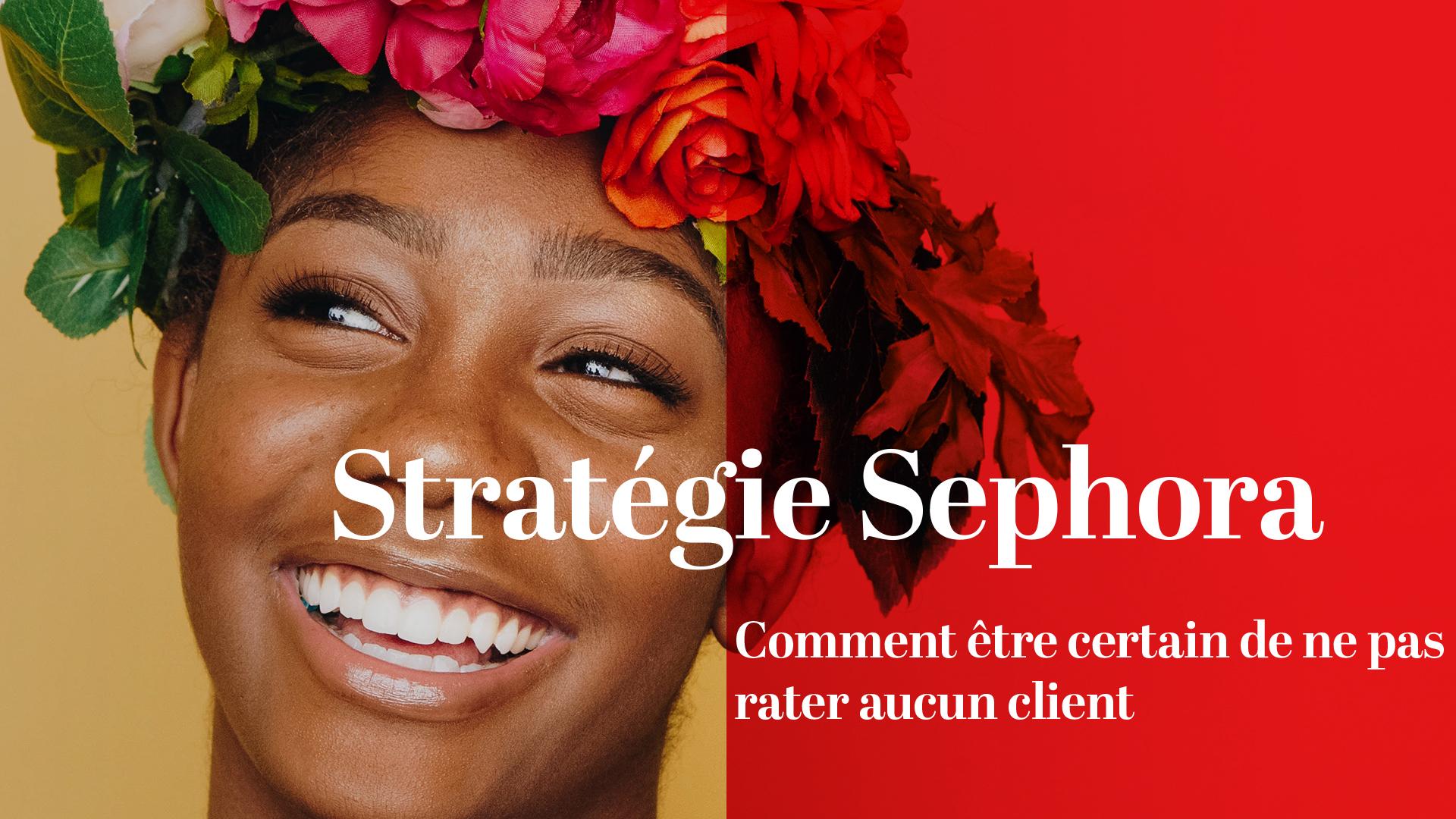Comment être certain de ne pas rater aucun client : stratégie Sephora !