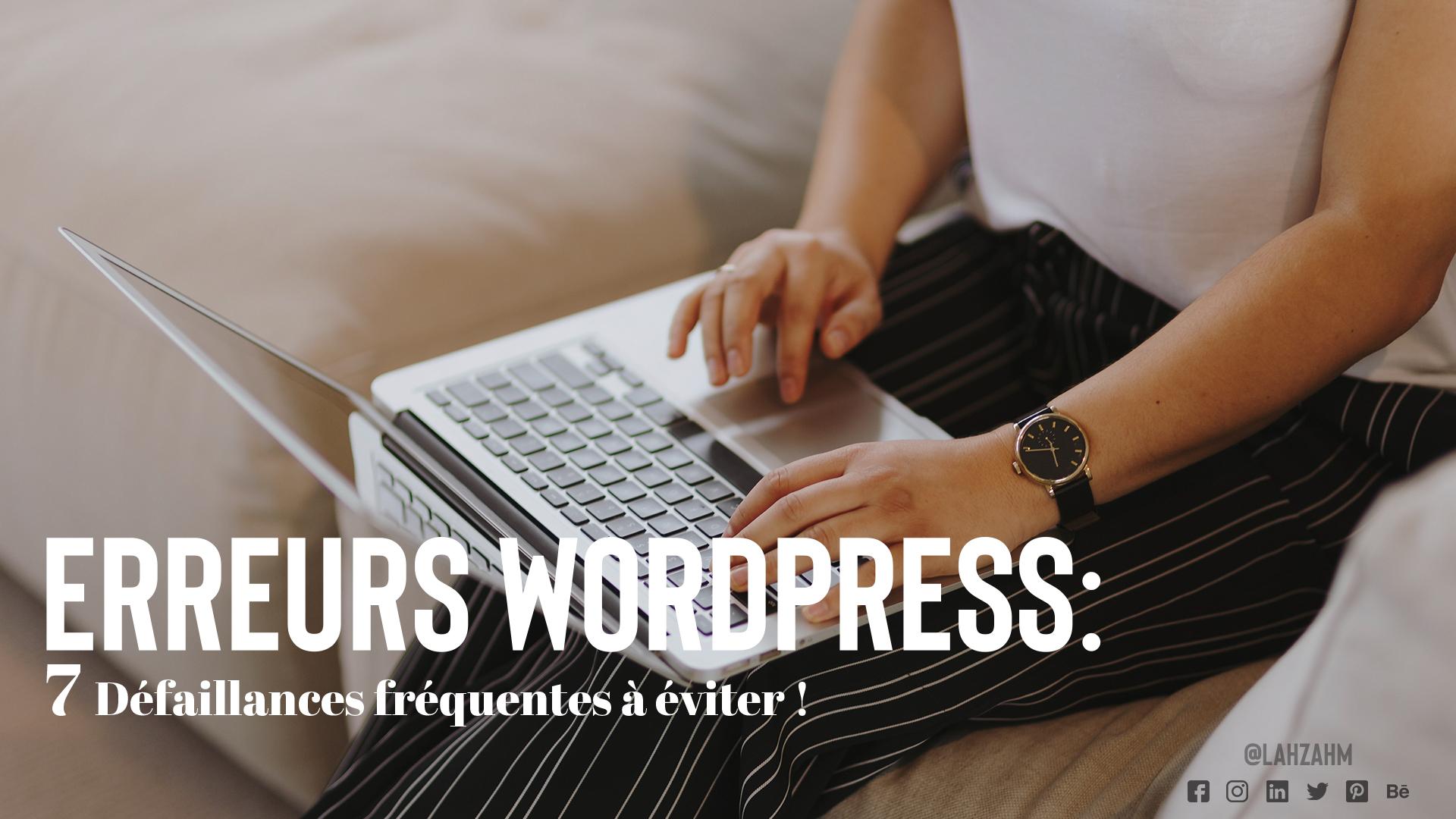 Erreurs WordPress : 7 Défaillances fréquentes à éviter !