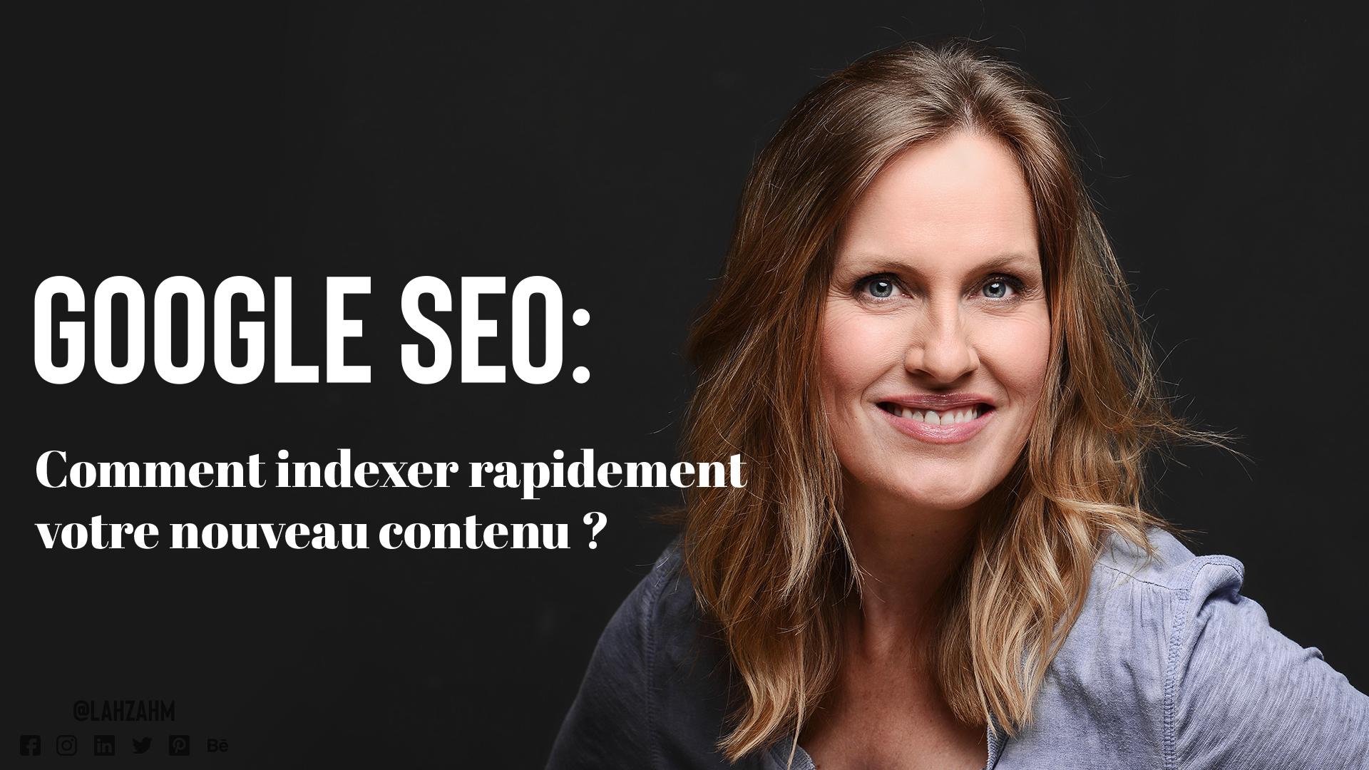 Google SEO : Comment indexer rapidement votre nouveau contenu?