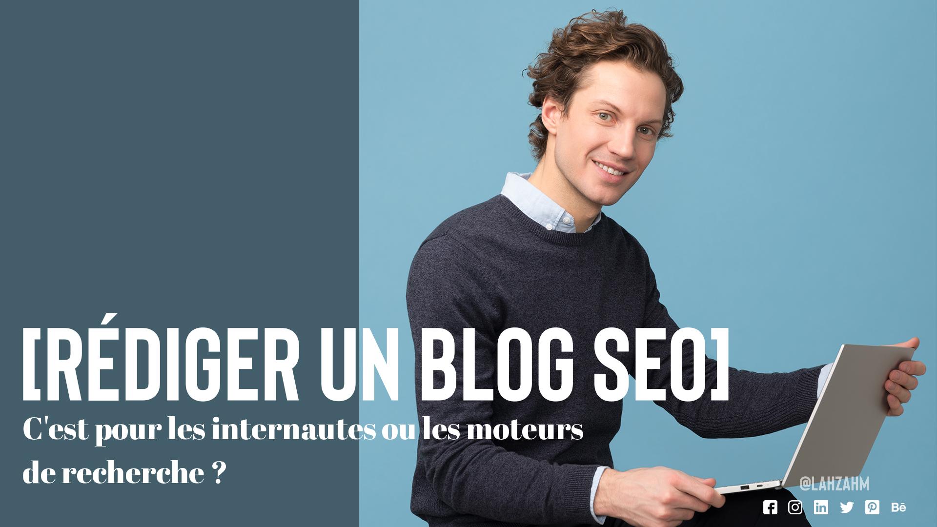 Rédiger un blog SEO : C'est pour les internautes ou les moteurs de recherche ?