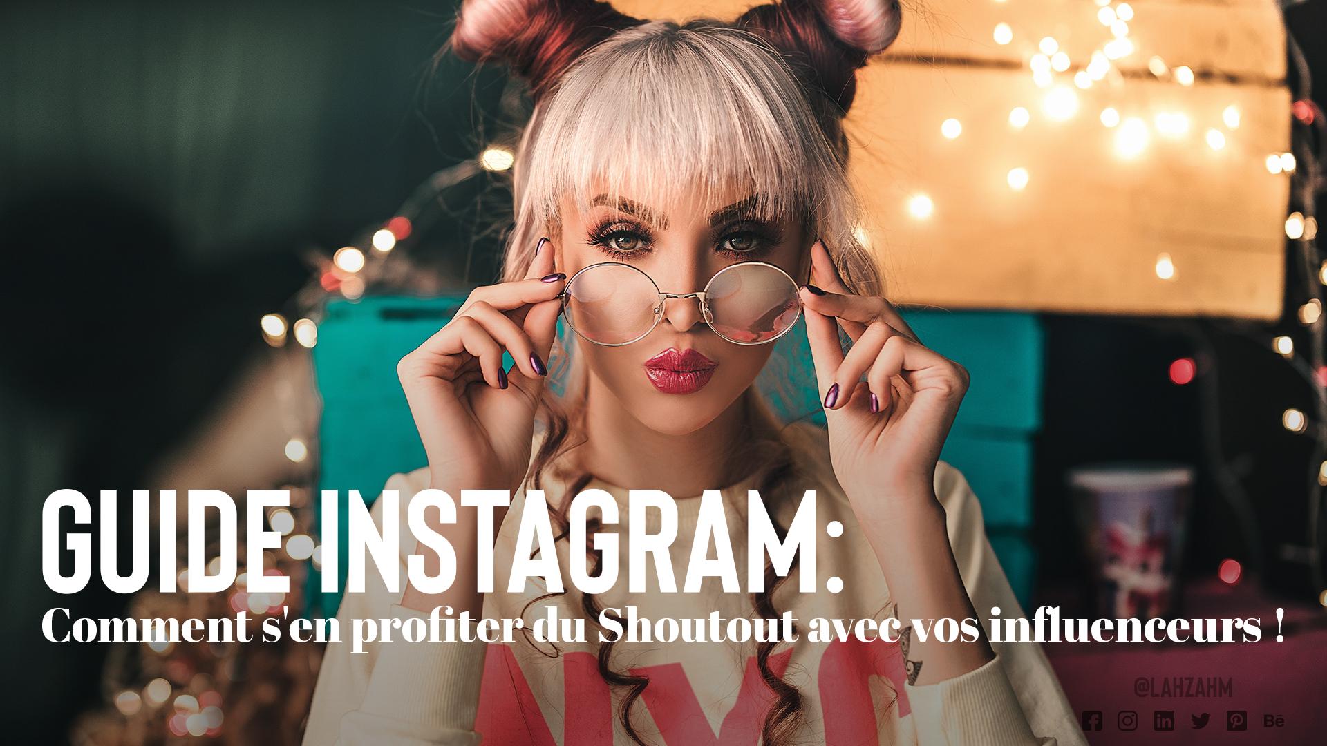 Guide Instagram : Comment s'en profiter du Shoutout avec vos influenceurs !