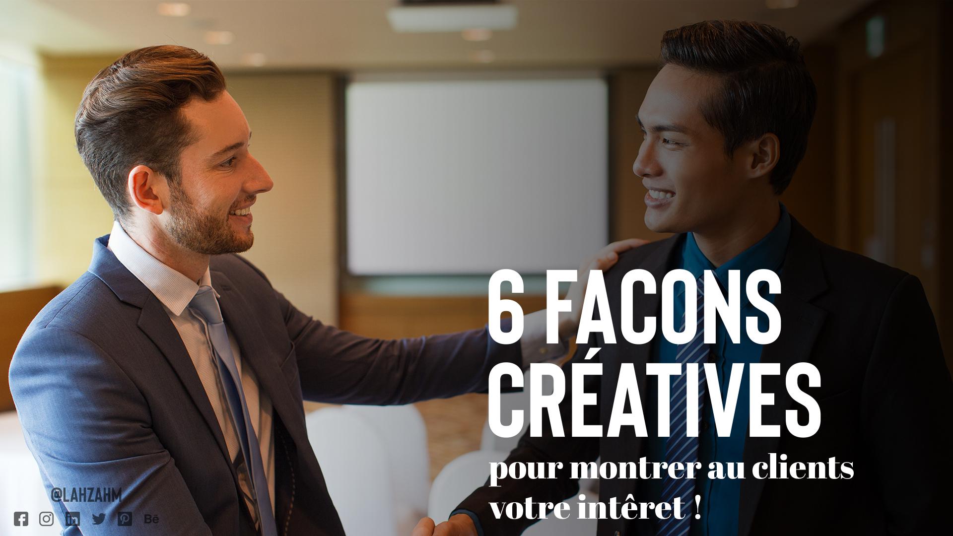 6 façons créatives pour montrer aux clients votre intérêt !