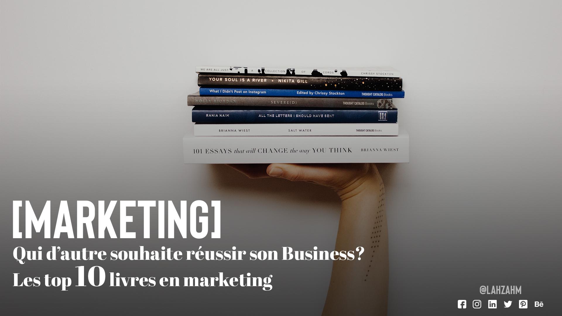Qui d'autres souhaite réussir son Business ? Les top 10 livres en marketing !