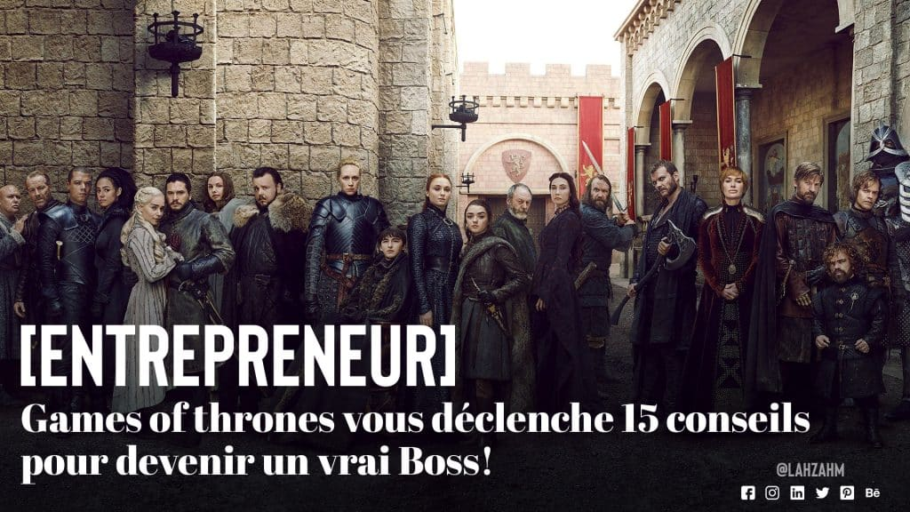 Comment devenir un Boss ? 15 conseils du Games of thrones